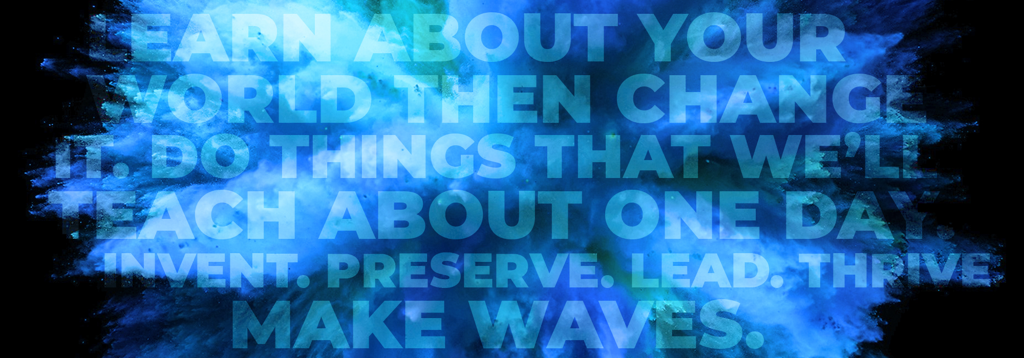 Decorative inspirational text over an exploding blue cloud on a black background.